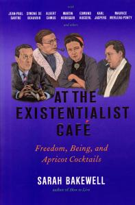 At the Existentialist Cafe Sarah Bakewell 2016